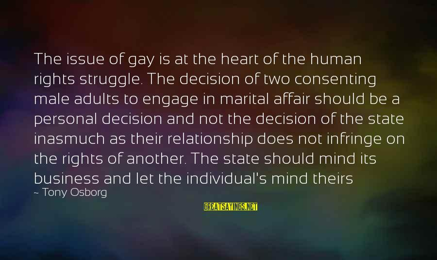 Mind Your Own Business Relationship Sayings By Tony Osborg: The issue of gay is at the heart of the human rights struggle. The decision