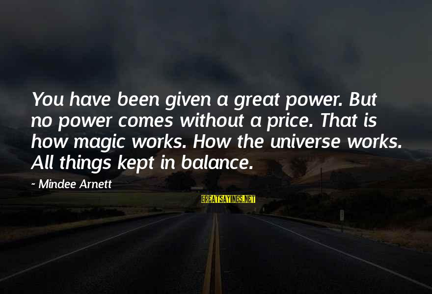 Mindee Arnett Sayings By Mindee Arnett: You have been given a great power. But no power comes without a price. That