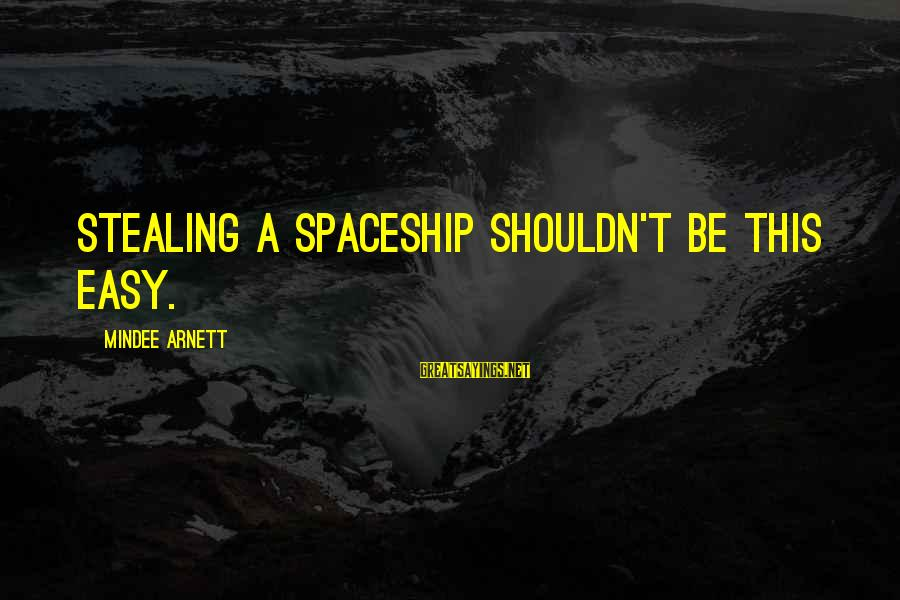 Mindee Arnett Sayings By Mindee Arnett: Stealing a spaceship shouldn't be this easy.