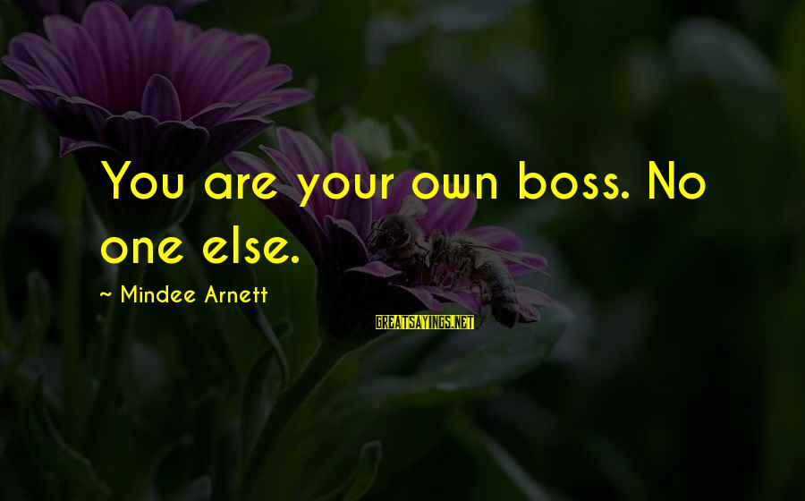 Mindee Arnett Sayings By Mindee Arnett: You are your own boss. No one else.