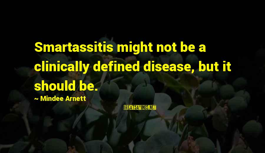 Mindee Arnett Sayings By Mindee Arnett: Smartassitis might not be a clinically defined disease, but it should be.