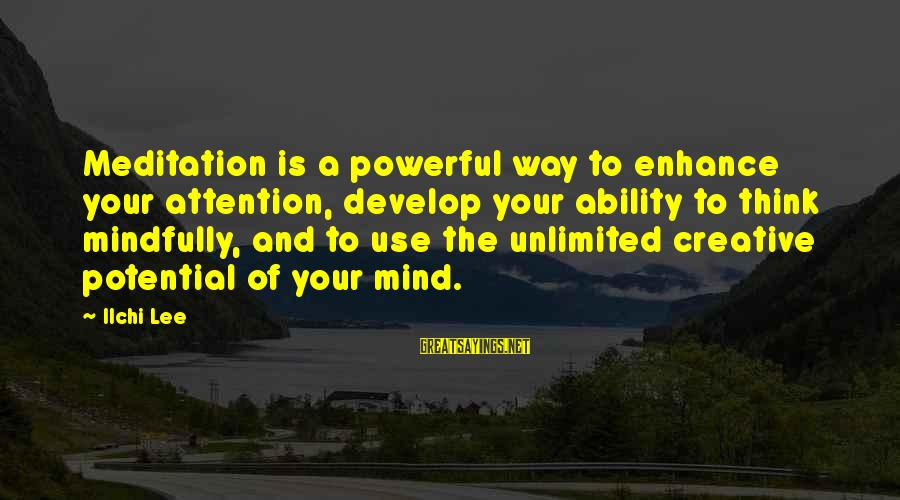 Mindfully Sayings By Ilchi Lee: Meditation is a powerful way to enhance your attention, develop your ability to think mindfully,