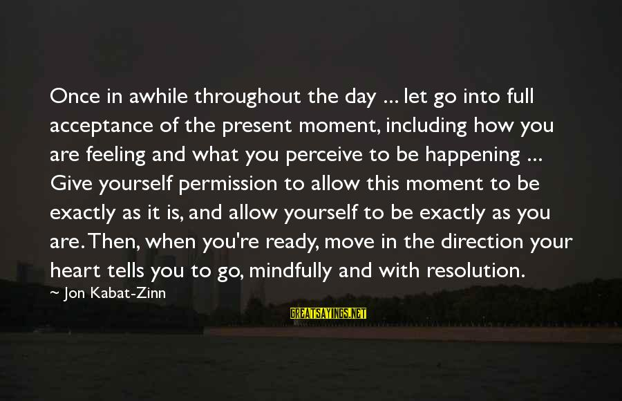 Mindfully Sayings By Jon Kabat-Zinn: Once in awhile throughout the day ... let go into full acceptance of the present