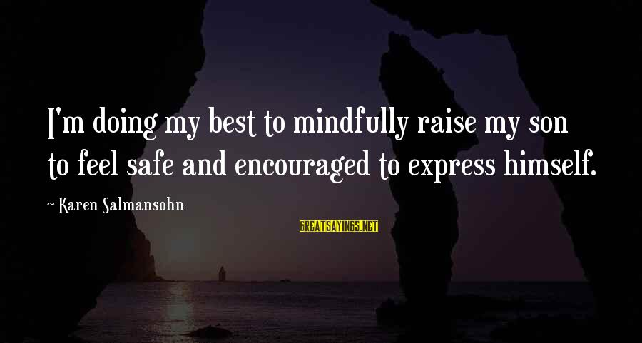 Mindfully Sayings By Karen Salmansohn: I'm doing my best to mindfully raise my son to feel safe and encouraged to