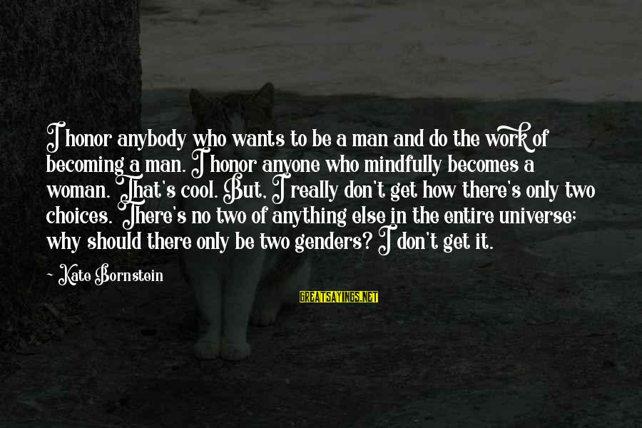 Mindfully Sayings By Kate Bornstein: I honor anybody who wants to be a man and do the work of becoming