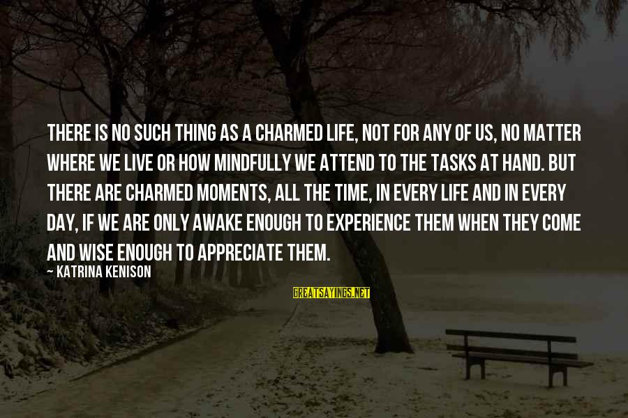 Mindfully Sayings By Katrina Kenison: There is no such thing as a charmed life, not for any of us, no