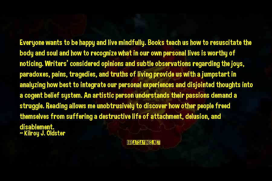 Mindfully Sayings By Kilroy J. Oldster: Everyone wants to be happy and live mindfully. Books teach us how to resuscitate the