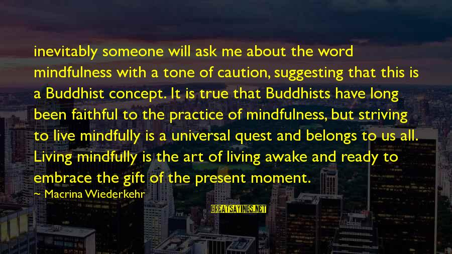 Mindfully Sayings By Macrina Wiederkehr: inevitably someone will ask me about the word mindfulness with a tone of caution, suggesting