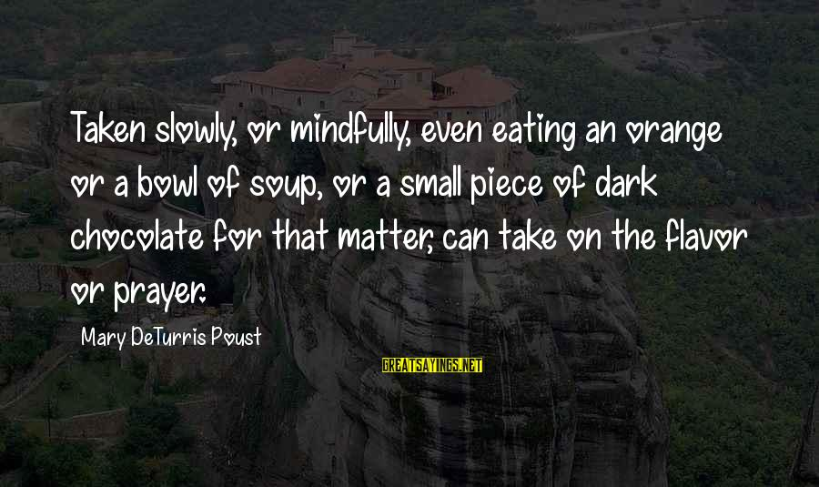 Mindfully Sayings By Mary DeTurris Poust: Taken slowly, or mindfully, even eating an orange or a bowl of soup, or a