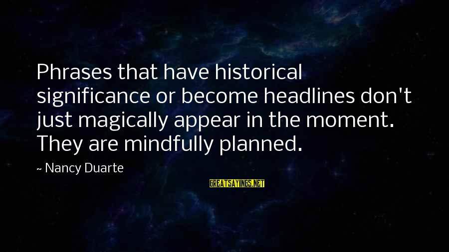 Mindfully Sayings By Nancy Duarte: Phrases that have historical significance or become headlines don't just magically appear in the moment.