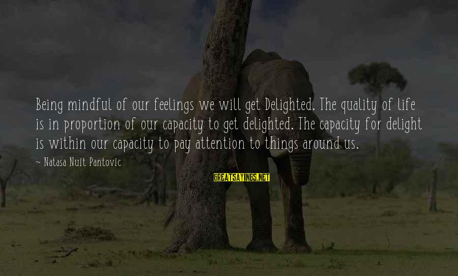 Mindfully Sayings By Natasa Nuit Pantovic: Being mindful of our feelings we will get Delighted. The quality of life is in