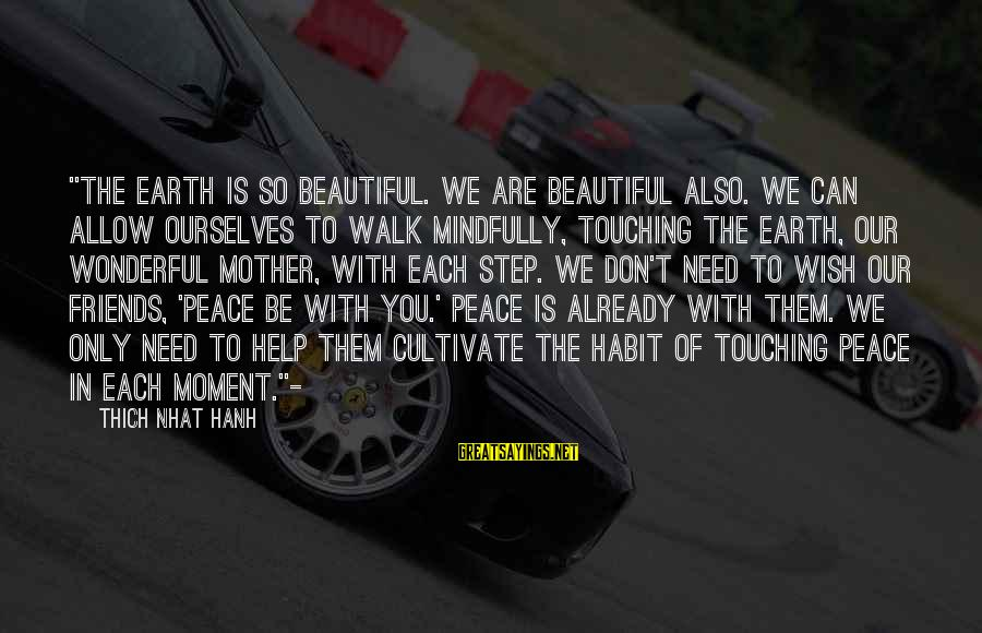 """Mindfully Sayings By Thich Nhat Hanh: """"The earth is so beautiful. We are beautiful also. We can allow ourselves to walk"""