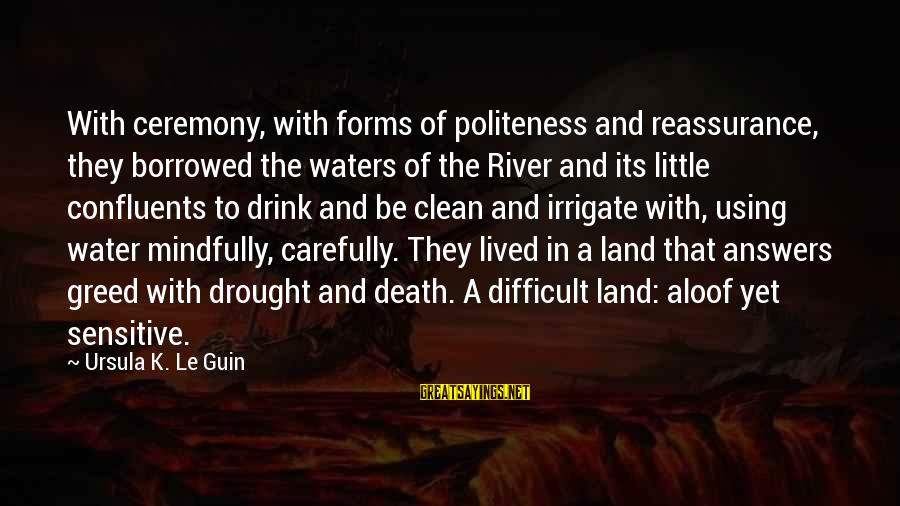 Mindfully Sayings By Ursula K. Le Guin: With ceremony, with forms of politeness and reassurance, they borrowed the waters of the River