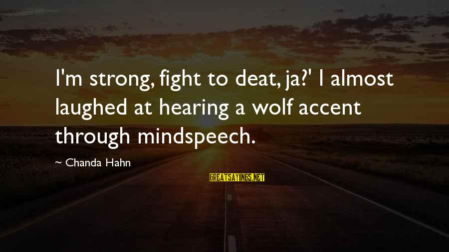 Mindspeech Sayings By Chanda Hahn: I'm strong, fight to deat, ja?' I almost laughed at hearing a wolf accent through