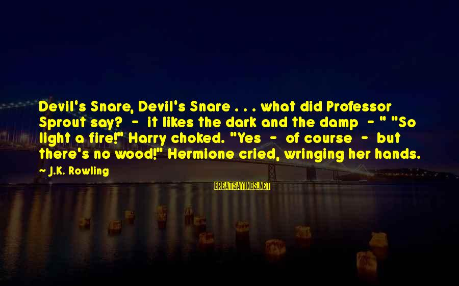 Mindspeech Sayings By J.K. Rowling: Devil's Snare, Devil's Snare . . . what did Professor Sprout say? - it likes