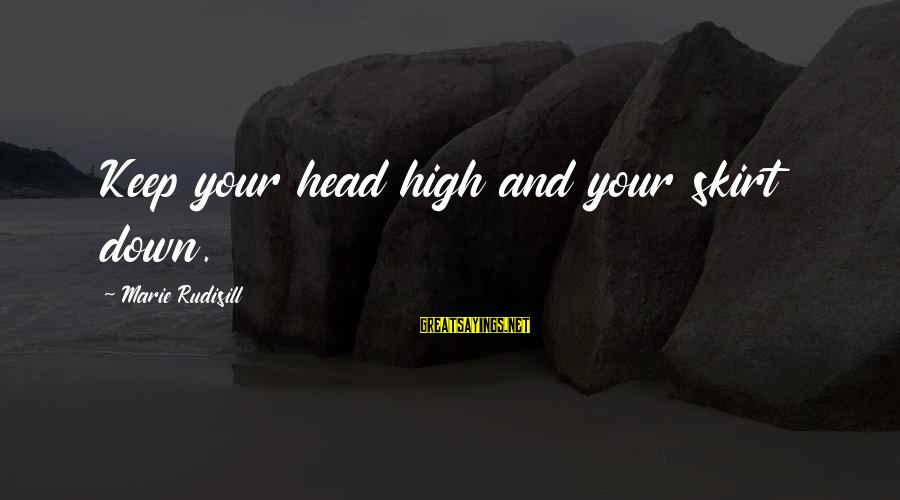 Mindspeech Sayings By Marie Rudisill: Keep your head high and your skirt down.