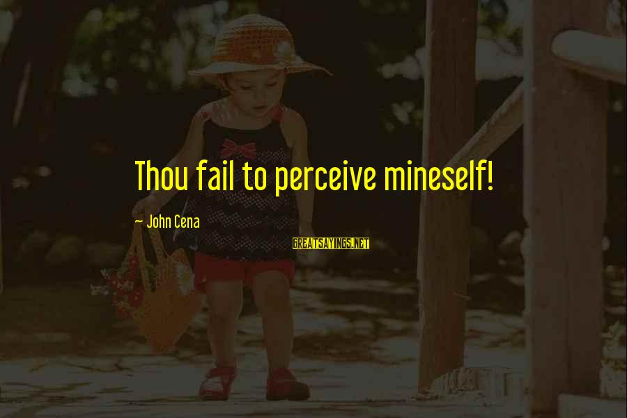 Mineself Sayings By John Cena: Thou fail to perceive mineself!