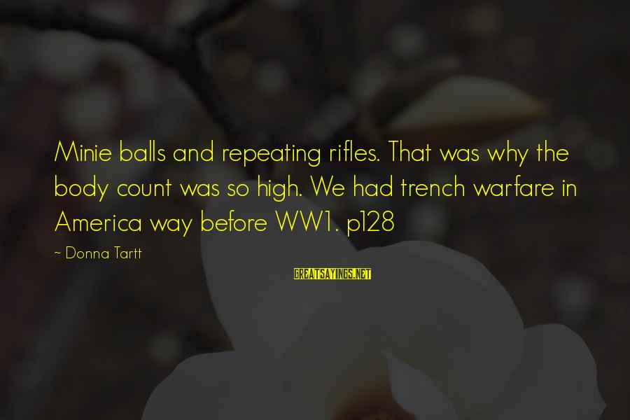 Minie Sayings By Donna Tartt: Minie balls and repeating rifles. That was why the body count was so high. We