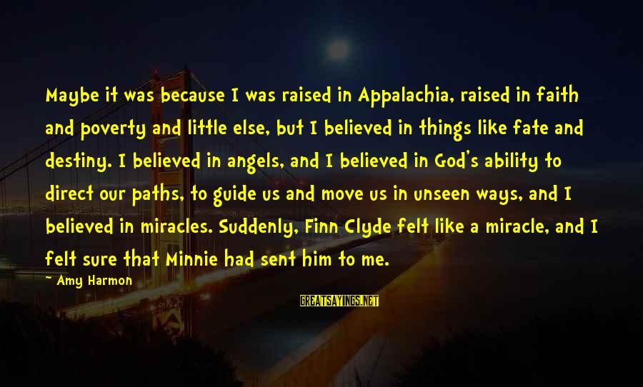 Minnie Sayings By Amy Harmon: Maybe it was because I was raised in Appalachia, raised in faith and poverty and