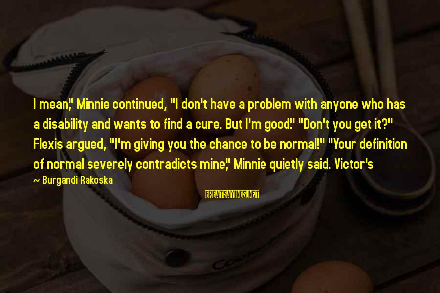 """Minnie Sayings By Burgandi Rakoska: I mean,"""" Minnie continued, """"I don't have a problem with anyone who has a disability"""