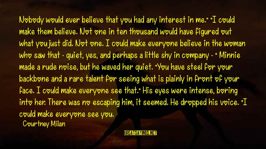 """Minnie Sayings By Courtney Milan: Nobody would ever believe that you had any interest in me."""" """"I could make them"""