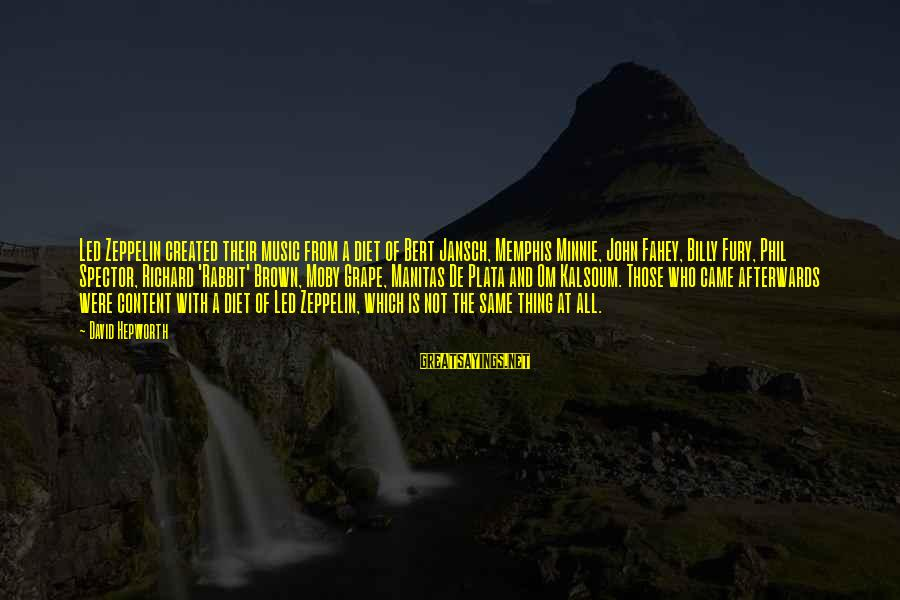 Minnie Sayings By David Hepworth: Led Zeppelin created their music from a diet of Bert Jansch, Memphis Minnie, John Fahey,