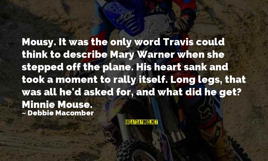 Minnie Sayings By Debbie Macomber: Mousy. It was the only word Travis could think to describe Mary Warner when she