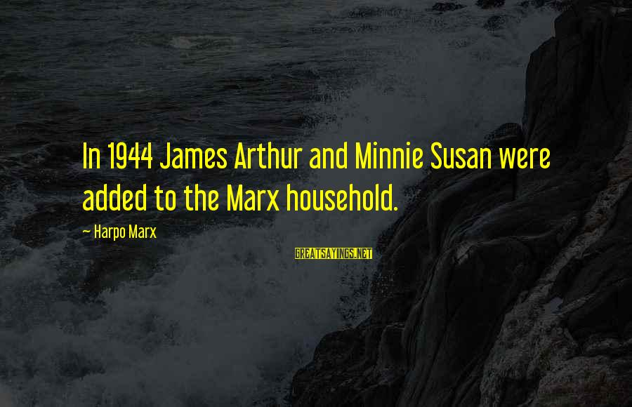 Minnie Sayings By Harpo Marx: In 1944 James Arthur and Minnie Susan were added to the Marx household.