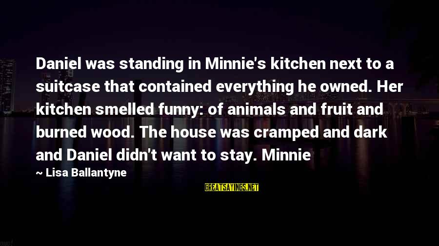 Minnie Sayings By Lisa Ballantyne: Daniel was standing in Minnie's kitchen next to a suitcase that contained everything he owned.