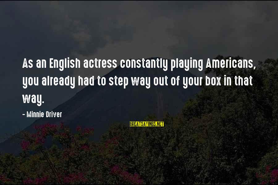Minnie Sayings By Minnie Driver: As an English actress constantly playing Americans, you already had to step way out of