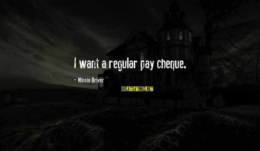Minnie Sayings By Minnie Driver: I want a regular pay cheque.