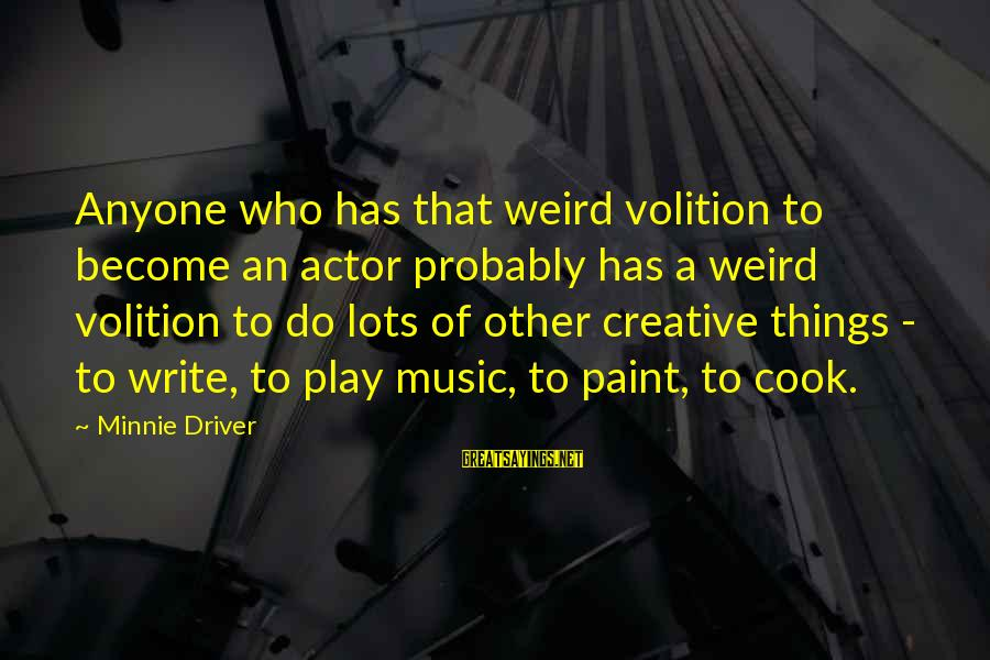 Minnie Sayings By Minnie Driver: Anyone who has that weird volition to become an actor probably has a weird volition
