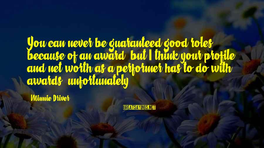 Minnie Sayings By Minnie Driver: You can never be guaranteed good roles because of an award, but I think your