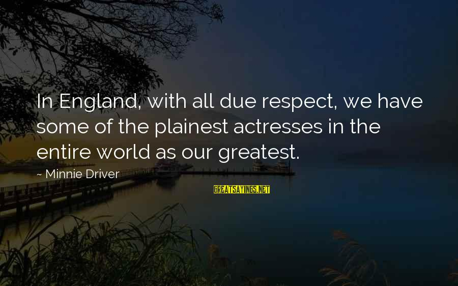 Minnie Sayings By Minnie Driver: In England, with all due respect, we have some of the plainest actresses in the