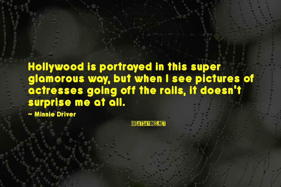 Minnie Sayings By Minnie Driver: Hollywood is portrayed in this super glamorous way, but when I see pictures of actresses