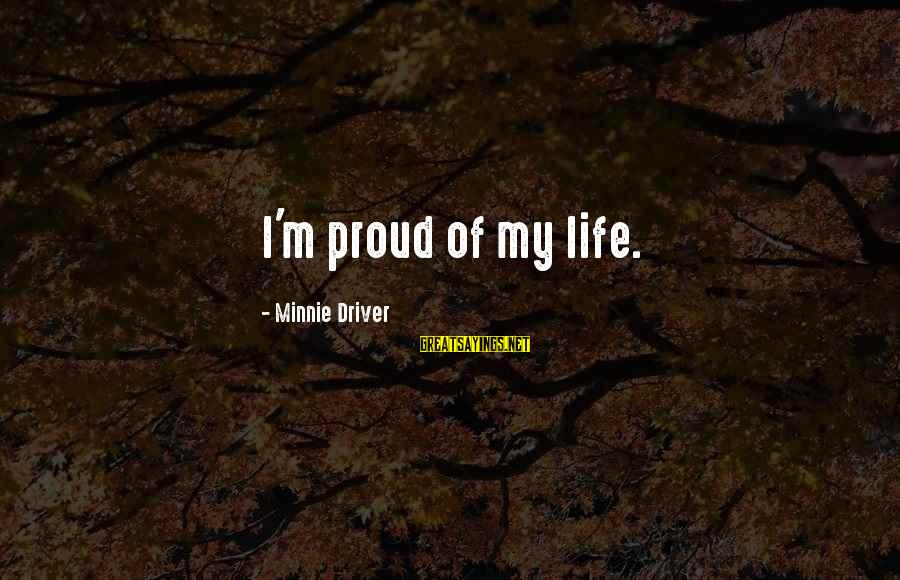 Minnie Sayings By Minnie Driver: I'm proud of my life.