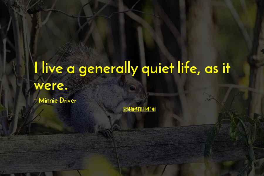 Minnie Sayings By Minnie Driver: I live a generally quiet life, as it were.