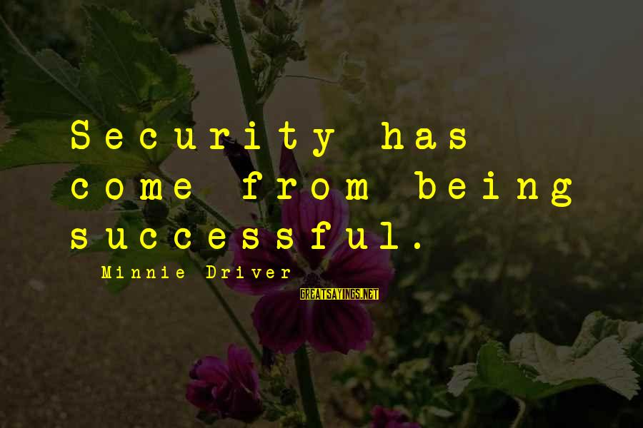 Minnie Sayings By Minnie Driver: Security has come from being successful.