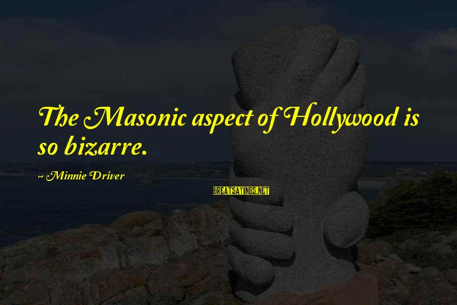 Minnie Sayings By Minnie Driver: The Masonic aspect of Hollywood is so bizarre.