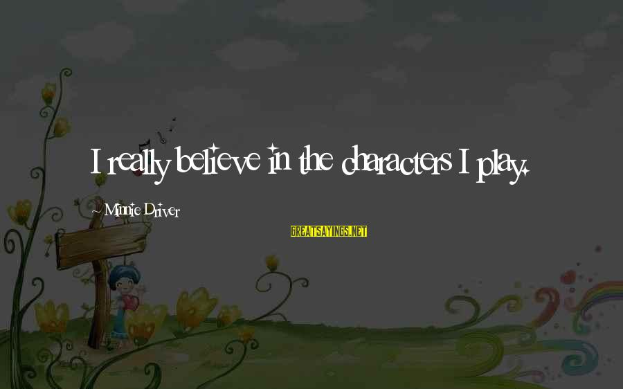 Minnie Sayings By Minnie Driver: I really believe in the characters I play.