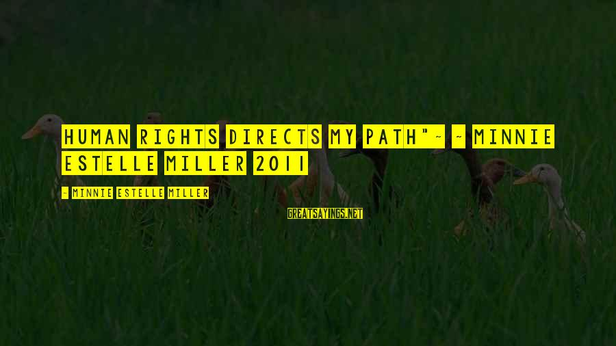 """Minnie Sayings By Minnie Estelle Miller: Human Rights directs my path""""~ ~ Minnie Estelle Miller 2011"""