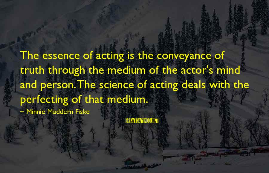Minnie Sayings By Minnie Maddern Fiske: The essence of acting is the conveyance of truth through the medium of the actor's