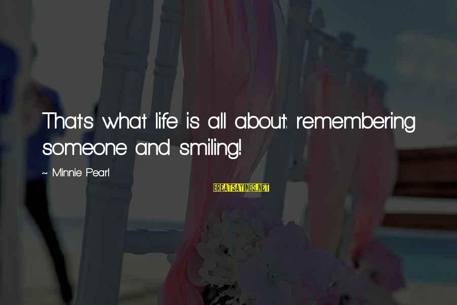 Minnie Sayings By Minnie Pearl: That's what life is all about: remembering someone and smiling!