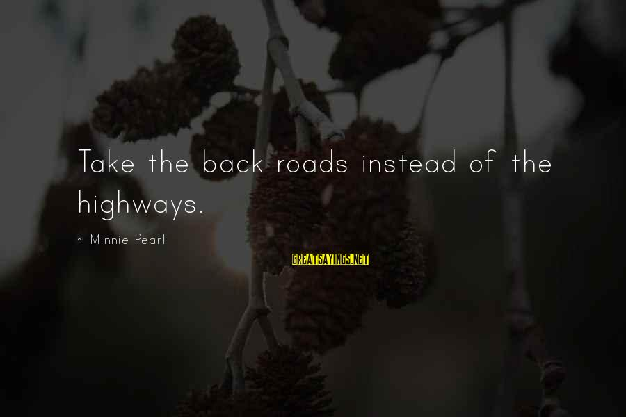 Minnie Sayings By Minnie Pearl: Take the back roads instead of the highways.