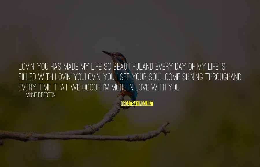 Minnie Sayings By Minnie Riperton: Lovin' you has made my life so beautifulAnd every day of my life is filled