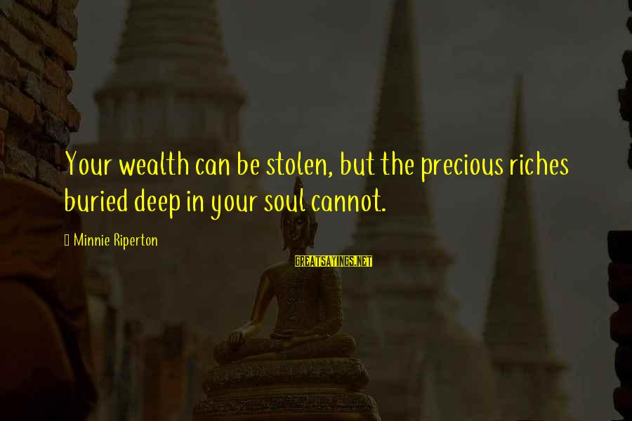 Minnie Sayings By Minnie Riperton: Your wealth can be stolen, but the precious riches buried deep in your soul cannot.