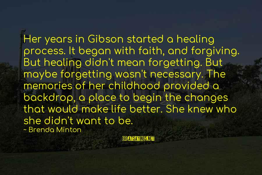 Minton Sayings By Brenda Minton: Her years in Gibson started a healing process. It began with faith, and forgiving. But