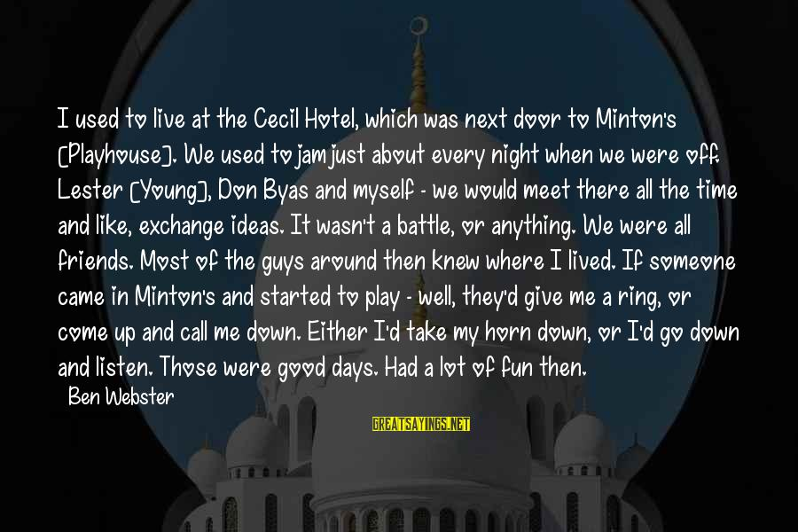 Minton's Sayings By Ben Webster: I used to live at the Cecil Hotel, which was next door to Minton's [Playhouse].