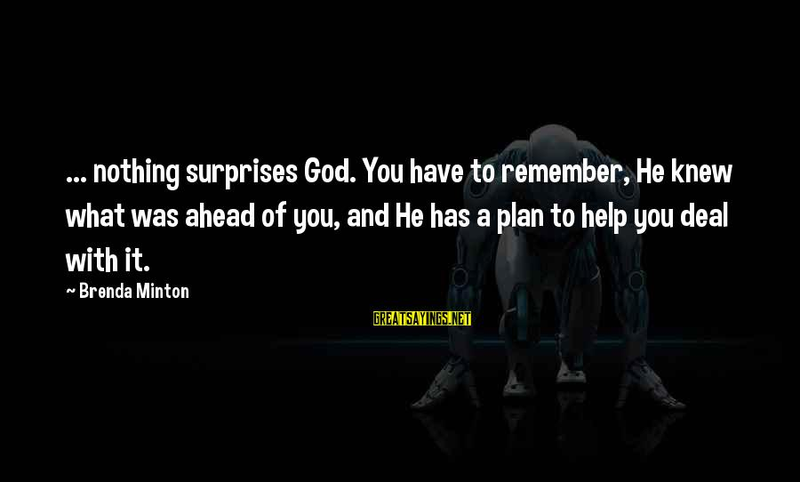 Minton's Sayings By Brenda Minton: ... nothing surprises God. You have to remember, He knew what was ahead of you,