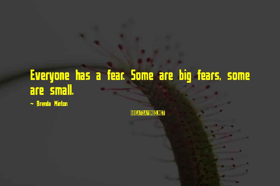 Minton's Sayings By Brenda Minton: Everyone has a fear. Some are big fears, some are small.